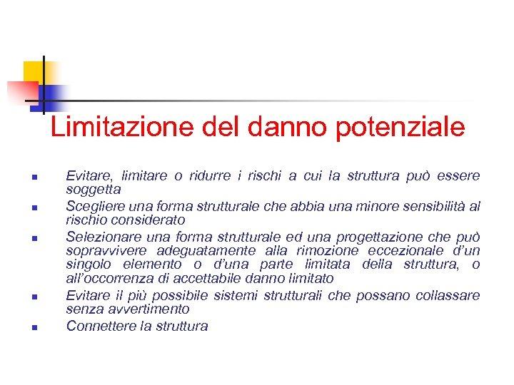 Limitazione del danno potenziale n n n Evitare, limitare o ridurre i rischi a