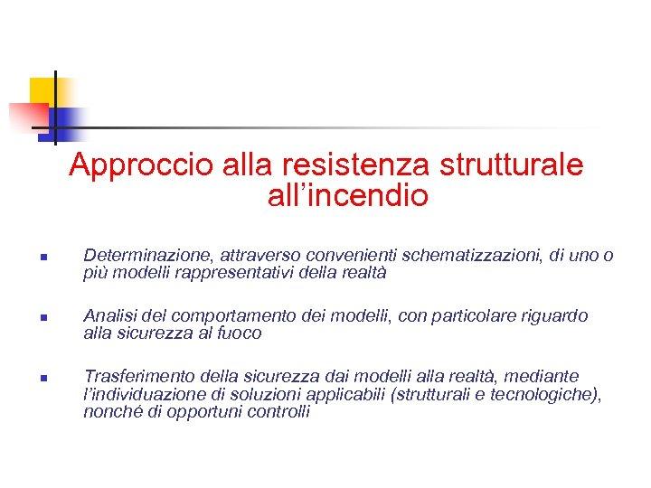 Approccio alla resistenza strutturale all'incendio n n n Determinazione, attraverso convenienti schematizzazioni, di uno