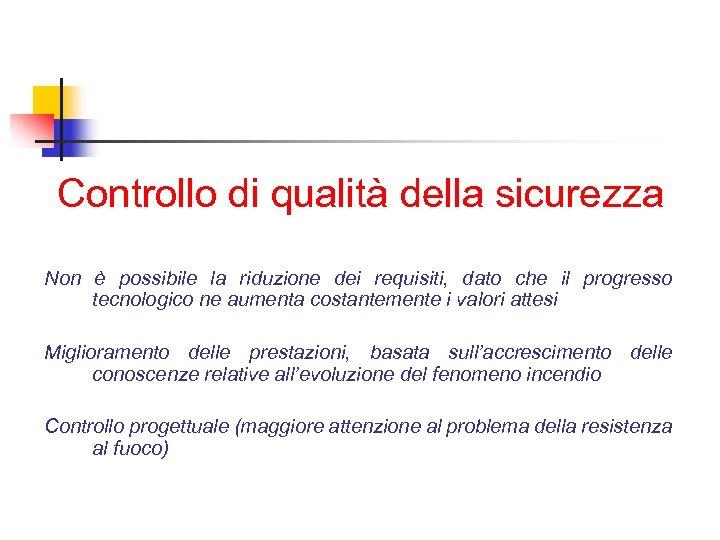 Controllo di qualità della sicurezza Non è possibile la riduzione dei requisiti, dato che