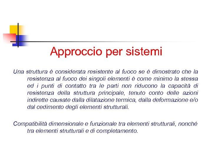 Approccio per sistemi Una struttura è considerata resistente al fuoco se è dimostrato che