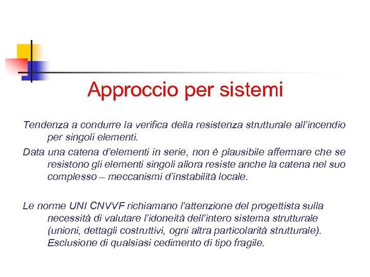 Approccio per sistemi Tendenza a condurre la verifica della resistenza strutturale all'incendio per singoli