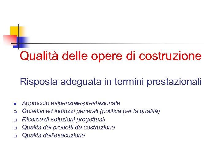 Qualità delle opere di costruzione Risposta adeguata in termini prestazionali n q q Approccio