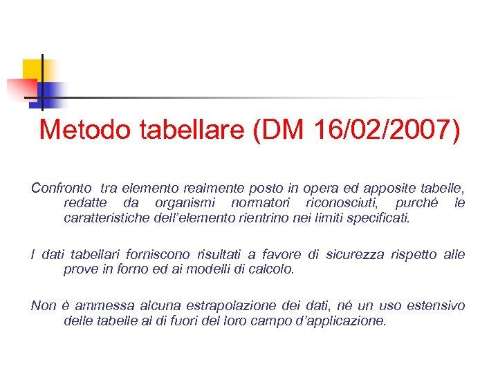 Metodo tabellare (DM 16/02/2007) Confronto tra elemento realmente posto in opera ed apposite tabelle,