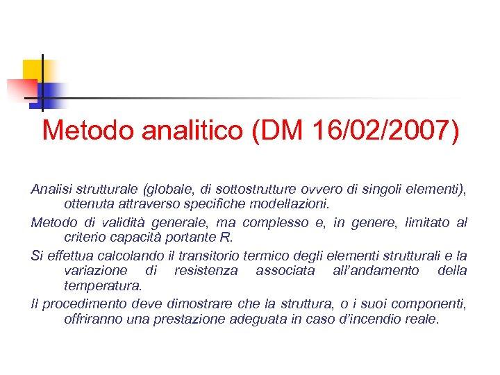 Metodo analitico (DM 16/02/2007) Analisi strutturale (globale, di sottostrutture ovvero di singoli elementi), ottenuta