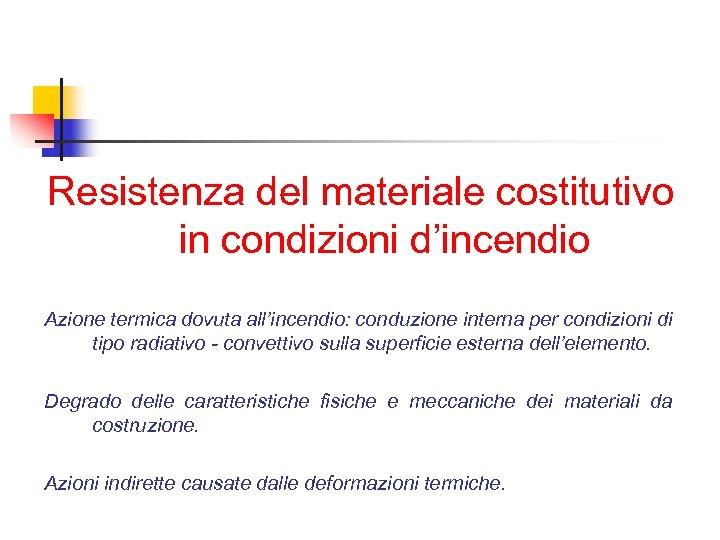 Resistenza del materiale costitutivo in condizioni d'incendio Azione termica dovuta all'incendio: conduzione interna per