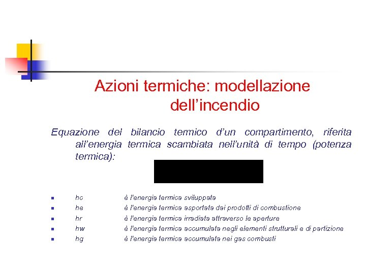 Azioni termiche: modellazione dell'incendio Equazione del bilancio termico d'un compartimento, riferita all'energia termica scambiata