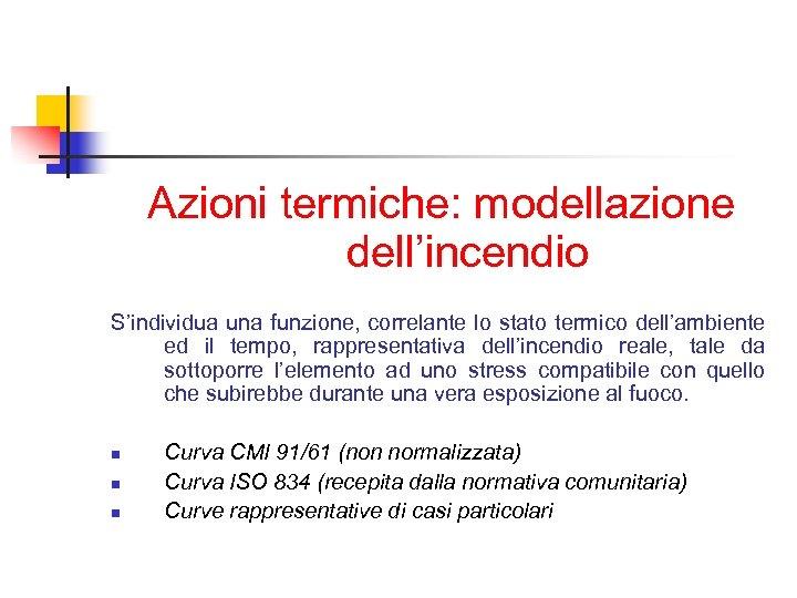 Azioni termiche: modellazione dell'incendio S'individua una funzione, correlante lo stato termico dell'ambiente ed il