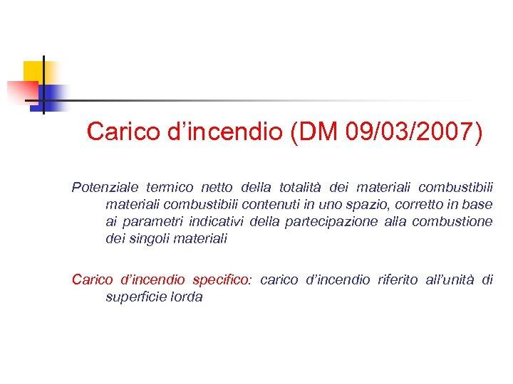Carico d'incendio (DM 09/03/2007) Potenziale termico netto della totalità dei materiali combustibili contenuti in