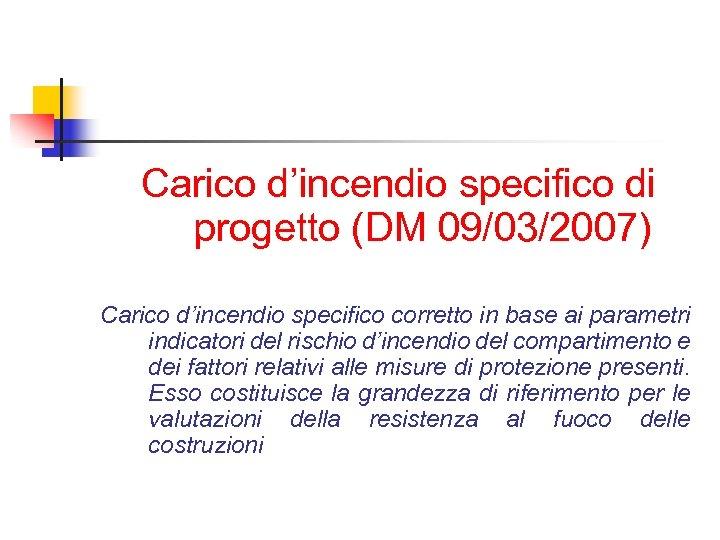 Carico d'incendio specifico di progetto (DM 09/03/2007) Carico d'incendio specifico corretto in base ai