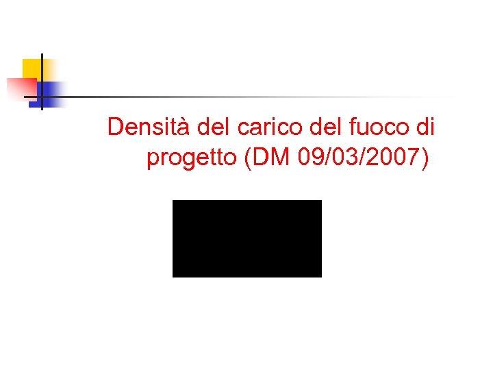 Densità del carico del fuoco di progetto (DM 09/03/2007)