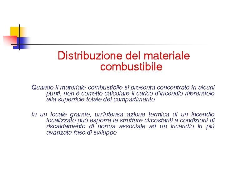 Distribuzione del materiale combustibile Quando il materiale combustibile si presenta concentrato in alcuni punti,