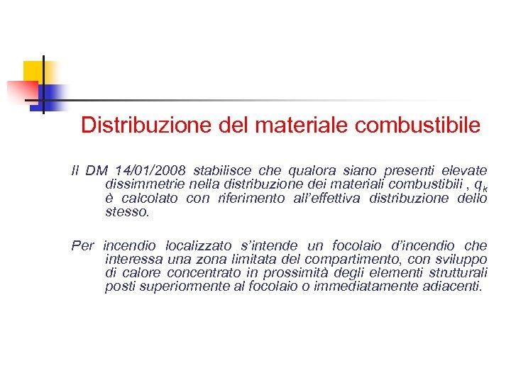 Distribuzione del materiale combustibile Il DM 14/01/2008 stabilisce che qualora siano presenti elevate dissimmetrie