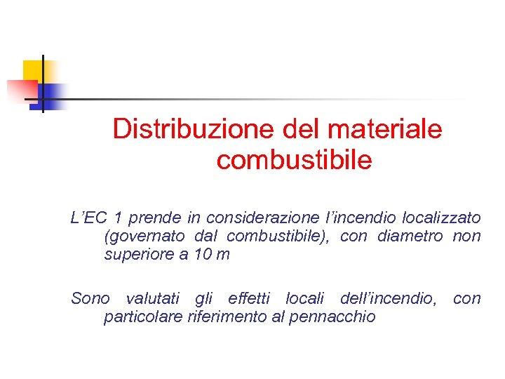 Distribuzione del materiale combustibile L'EC 1 prende in considerazione l'incendio localizzato (governato dal combustibile),