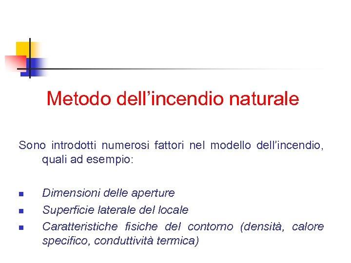 Metodo dell'incendio naturale Sono introdotti numerosi fattori nel modello dell'incendio, quali ad esempio: n