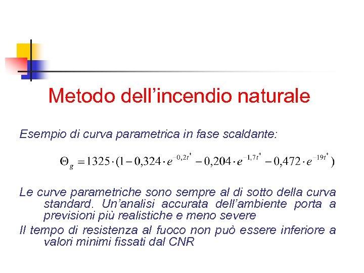 Metodo dell'incendio naturale Esempio di curva parametrica in fase scaldante: Le curve parametriche sono