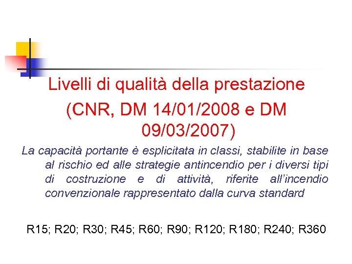 Livelli di qualità della prestazione (CNR, DM 14/01/2008 e DM 09/03/2007) La capacità portante