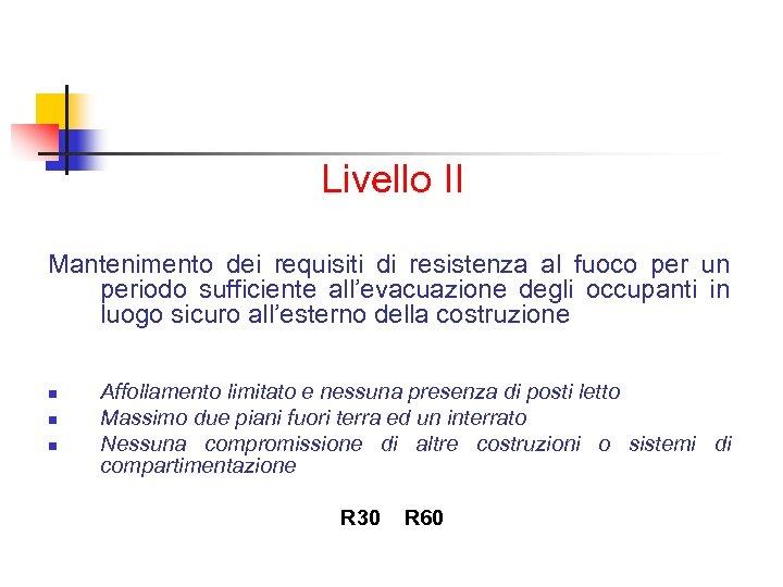 Livello II Mantenimento dei requisiti di resistenza al fuoco per un periodo sufficiente all'evacuazione
