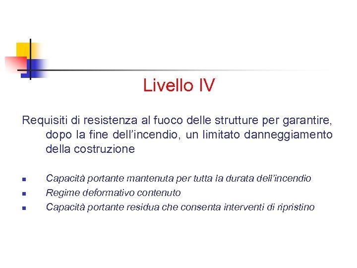 Livello IV Requisiti di resistenza al fuoco delle strutture per garantire, dopo la fine
