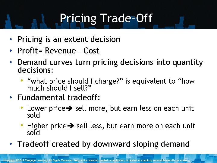 Pricing Trade-Off • Pricing is an extent decision • Profit= Revenue - Cost •