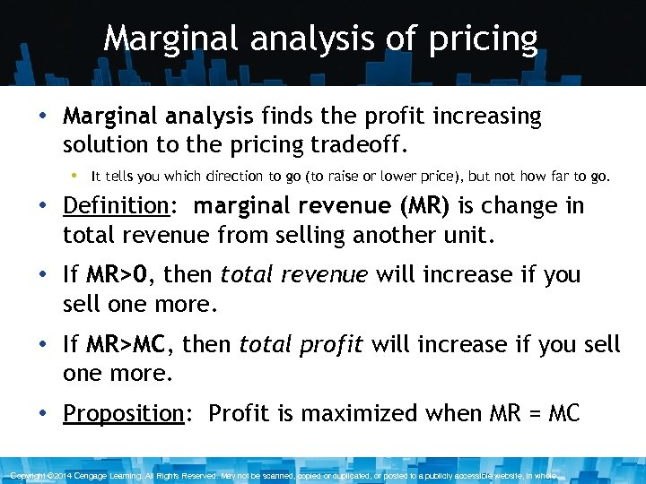 Marginal analysis of pricing • Marginal analysis finds the profit increasing solution to the