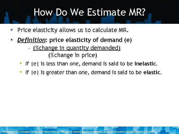 How Do We Estimate MR? • Price elasticity allows us to calculate MR. •