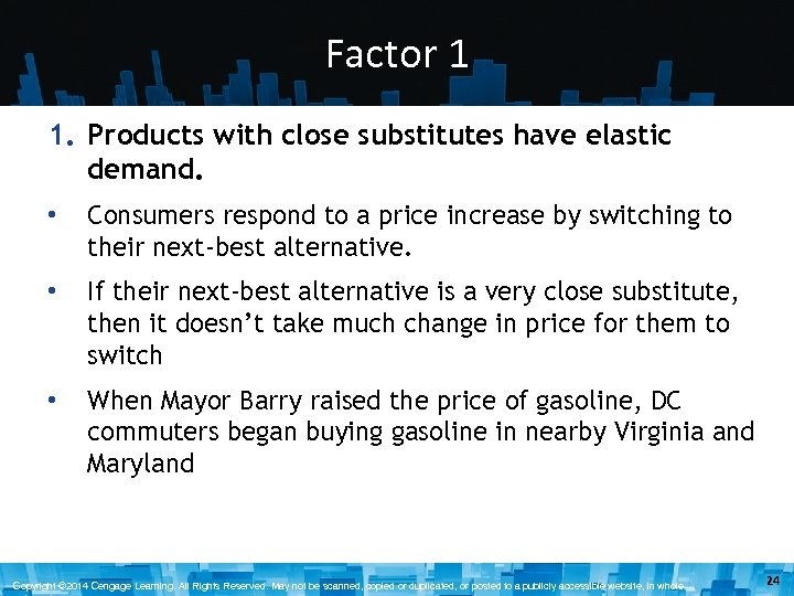 Factor 1 1. Products with close substitutes have elastic demand. • Consumers respond to