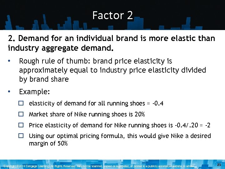 Factor 2 2. Demand for an individual brand is more elastic than industry aggregate