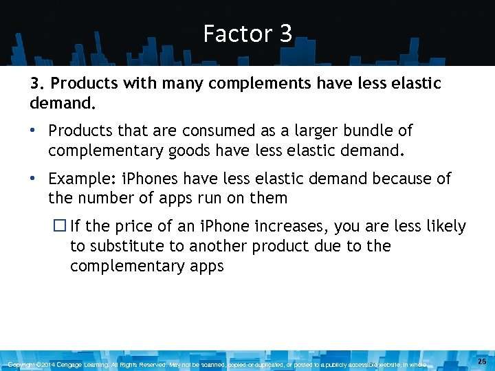 Factor 3 3. Products with many complements have less elastic demand. • Products that