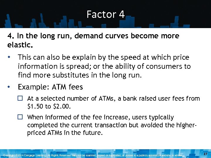 Factor 4 4. In the long run, demand curves become more elastic. • This