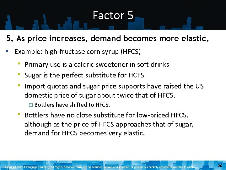 Factor 5 5. As price increases, demand becomes more elastic. • Example: high-fructose corn