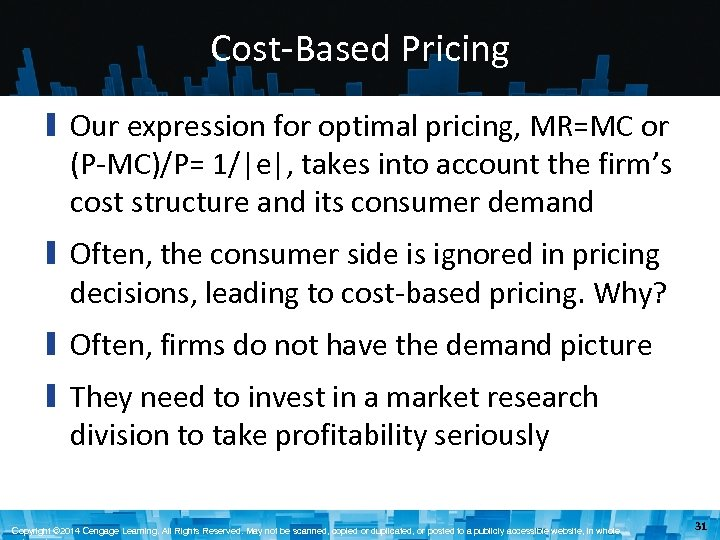 Cost-Based Pricing ▮ Our expression for optimal pricing, MR=MC or (P-MC)/P= 1/|e|, takes into
