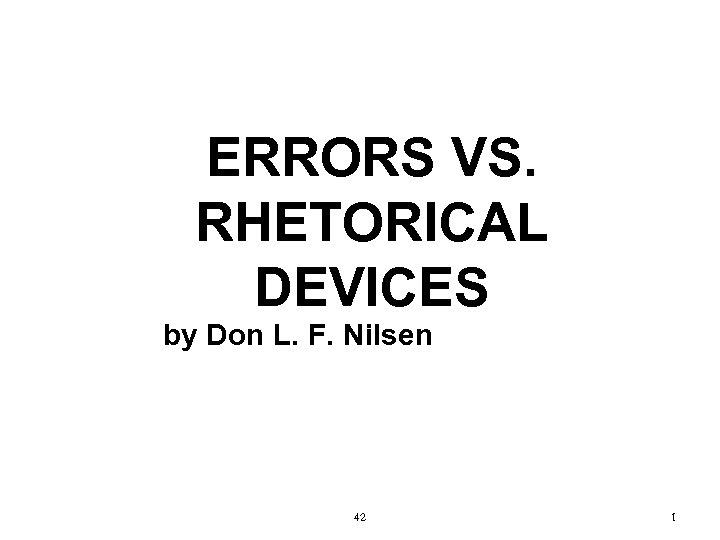 ERRORS VS. RHETORICAL DEVICES by Don L. F. Nilsen 42 1