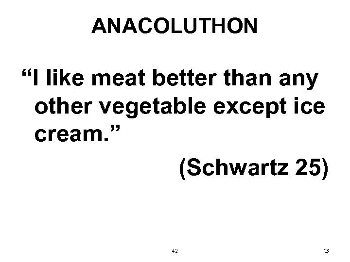 """ANACOLUTHON """"I like meat better than any other vegetable except ice cream. """" (Schwartz"""