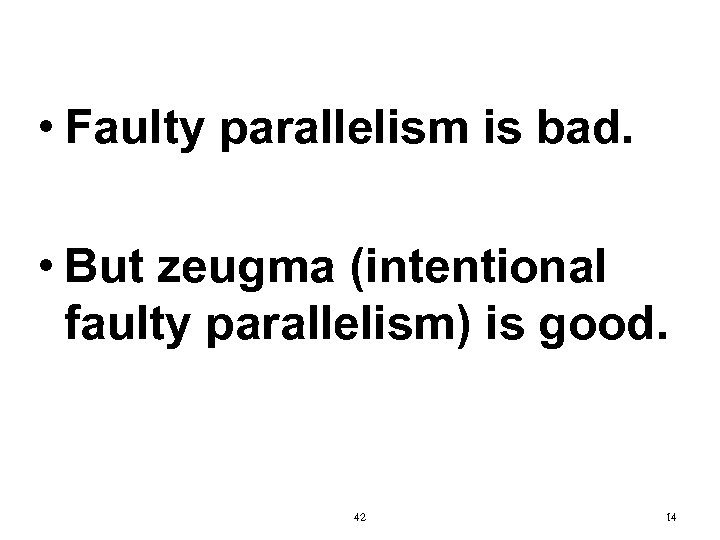 • Faulty parallelism is bad. • But zeugma (intentional faulty parallelism) is good.