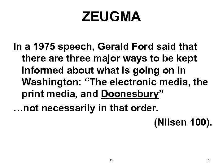 ZEUGMA In a 1975 speech, Gerald Ford said that there are three major ways