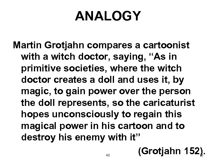 """ANALOGY Martin Grotjahn compares a cartoonist with a witch doctor, saying, """"As in primitive"""