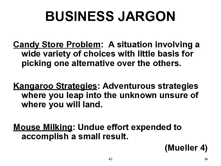 BUSINESS JARGON Candy Store Problem: A situation involving a wide variety of choices with