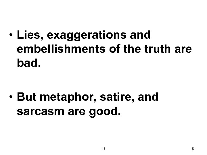 • Lies, exaggerations and embellishments of the truth are bad. • But metaphor,