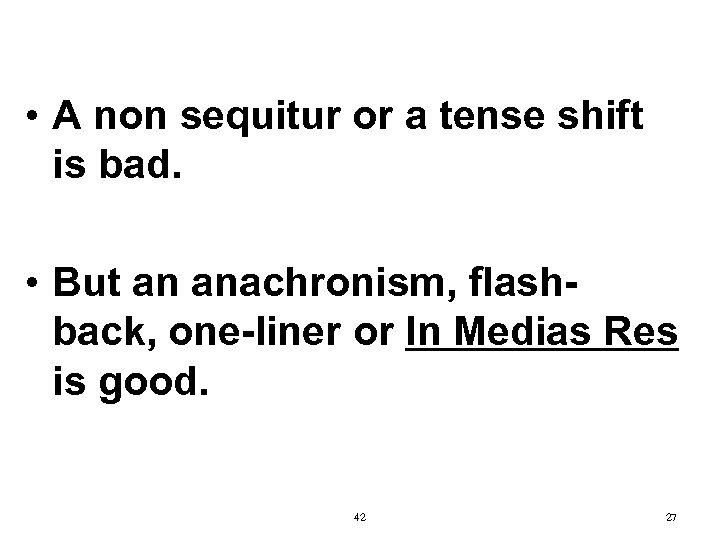 • A non sequitur or a tense shift is bad. • But an