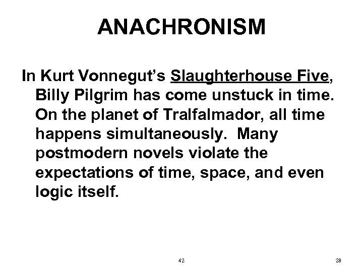 ANACHRONISM In Kurt Vonnegut's Slaughterhouse Five, Billy Pilgrim has come unstuck in time. On