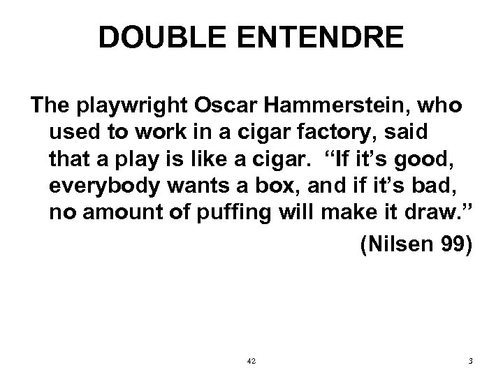 DOUBLE ENTENDRE The playwright Oscar Hammerstein, who used to work in a cigar factory,