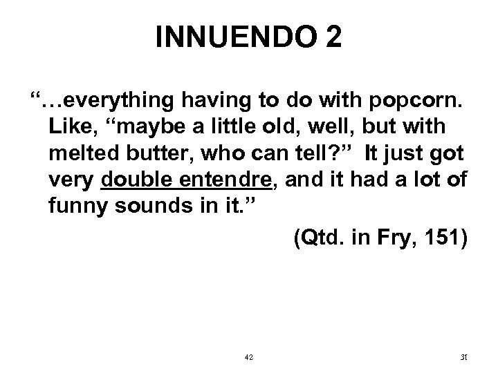 """INNUENDO 2 """"…everything having to do with popcorn. Like, """"maybe a little old, well,"""