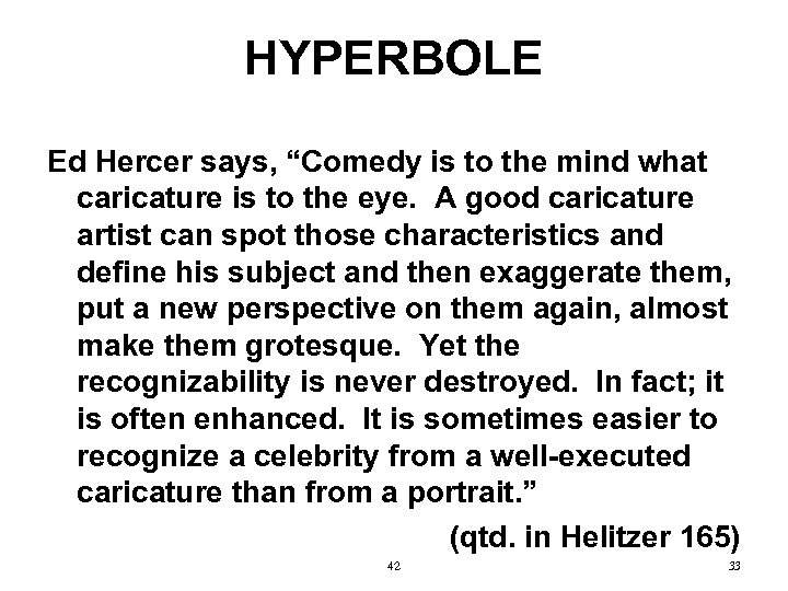 """HYPERBOLE Ed Hercer says, """"Comedy is to the mind what caricature is to the"""