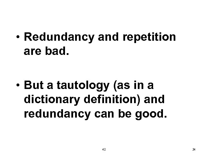 • Redundancy and repetition are bad. • But a tautology (as in a