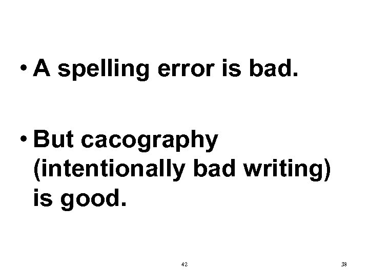 • A spelling error is bad. • But cacography (intentionally bad writing) is