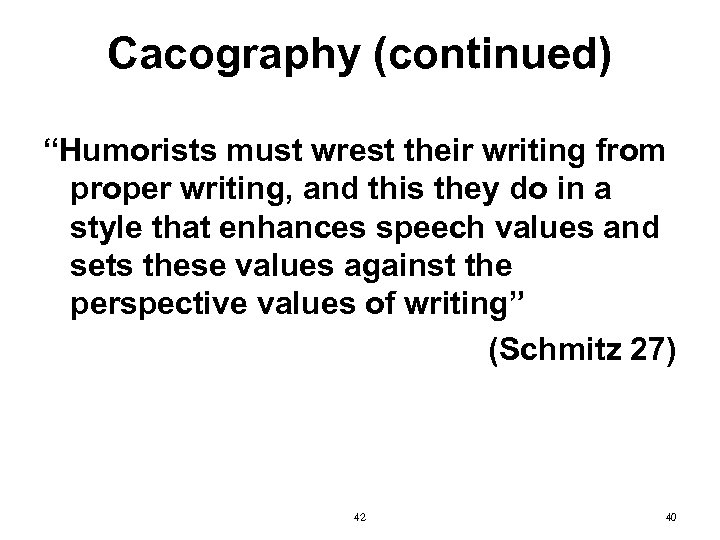 """Cacography (continued) """"Humorists must wrest their writing from proper writing, and this they do"""