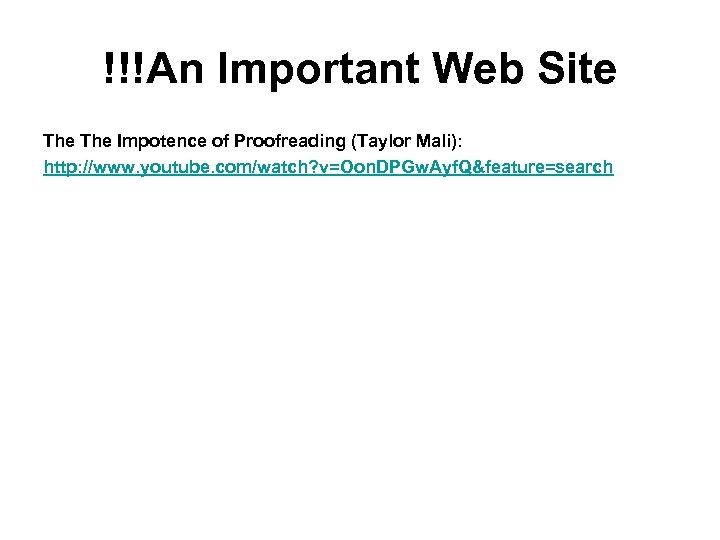 !!!An Important Web Site The Impotence of Proofreading (Taylor Mali): http: //www. youtube. com/watch?