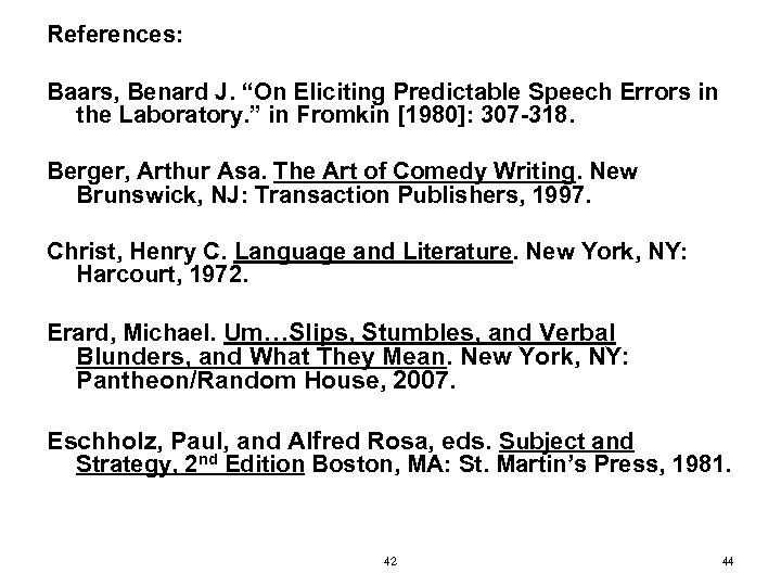 """References: Baars, Benard J. """"On Eliciting Predictable Speech Errors in the Laboratory. """" in"""