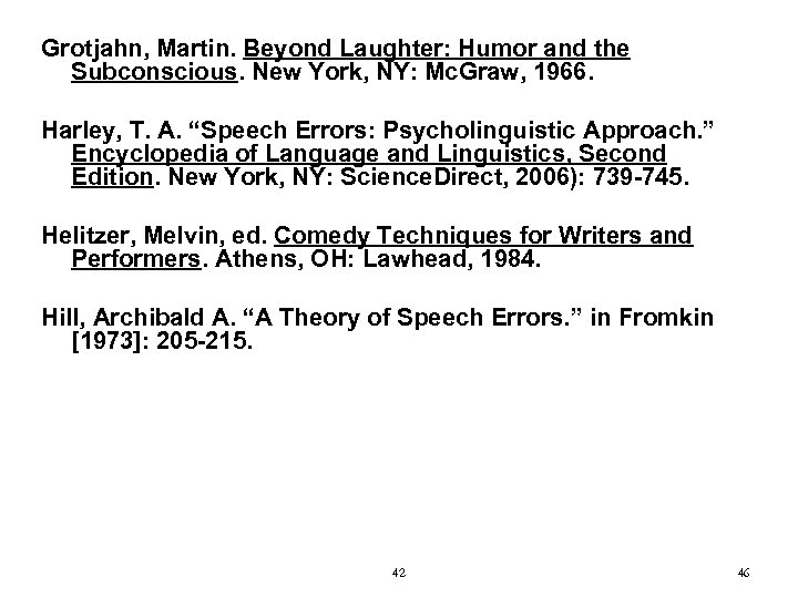 Grotjahn, Martin. Beyond Laughter: Humor and the Subconscious. New York, NY: Mc. Graw, 1966.