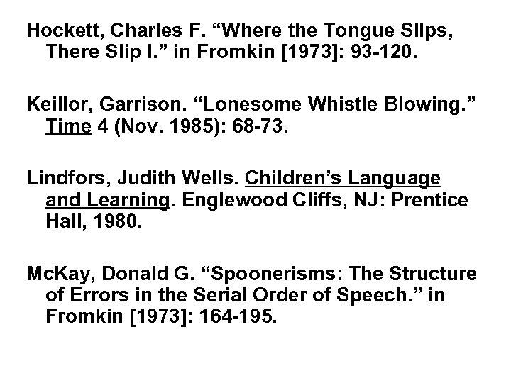 "Hockett, Charles F. ""Where the Tongue Slips, There Slip I. "" in Fromkin [1973]:"